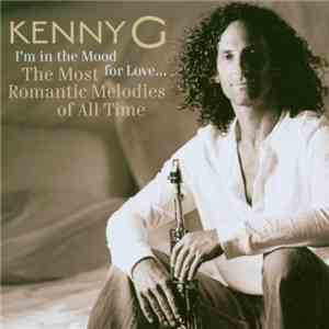 Kenny G  - I'm In The Mood For Love ... The Most Romantic Melodies Of All Time download mp3 flac